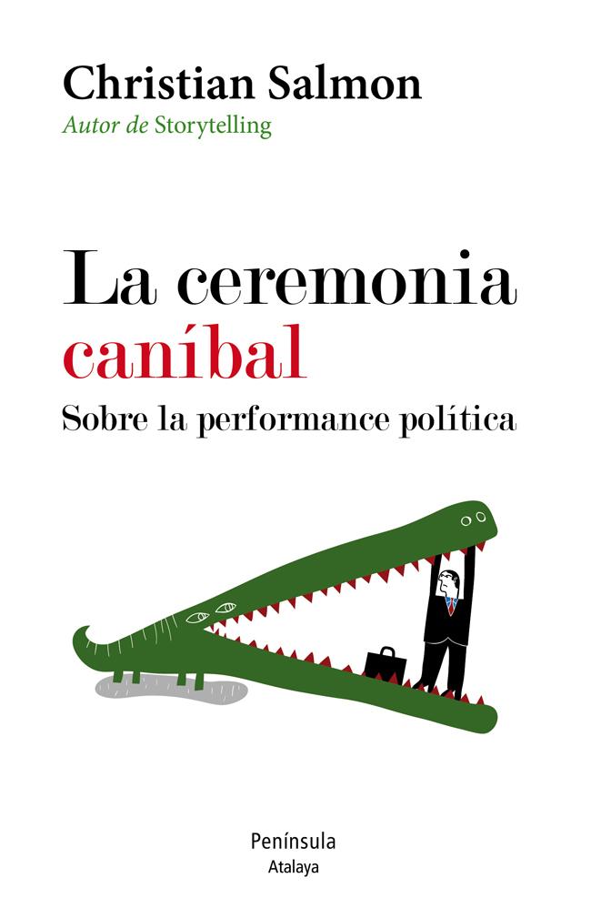 La ceremonia caníbal. Sobre la performance política. Christian Salmon, Editorial Península.