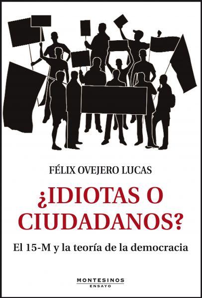 ¿Idiotas o ciudadanos? El 15-M y las teorías de la democracia. Félix Ovejero