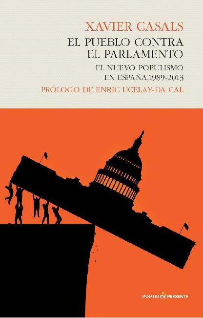 """""""El pueblo contra el Parlamento. El nuevo populismo en España, 1989-2013″. Xavier Casals"""